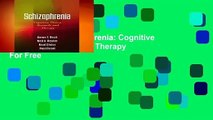 Full version  Schizophrenia: Cognitive Theory, Research, and Therapy  For Free
