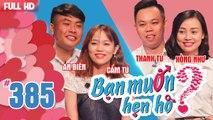 BẠN MUỐN HẸN HÒ Tập 385 UNCUT An Biên - Cẩm Tú Thanh Tú - Hồng Như