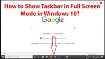 How to Show Taskbar in Full Screen Mode in Windows 10?