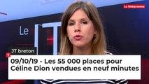 JT Breton du mercredi 9 octobre 2019 : Les 55 000 places pour Céline Dion vendues en neuf minutes