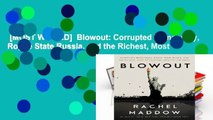 [MOST WISHED]  Blowout: Corrupted Democracy, Rogue State Russia, and the Richest, Most