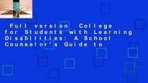 Full version  College for Students with Learning Disabilities: A School Counselor's Guide to