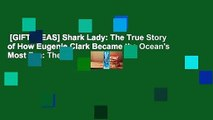 [GIFT IDEAS] Shark Lady: The True Story of How Eugenie Clark Became the Ocean's Most Fea: The