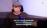 PA 212: Ustaz Bernard Menyelamatkan Ninoy Bukan Mempersekusi Ninoy Karundeng