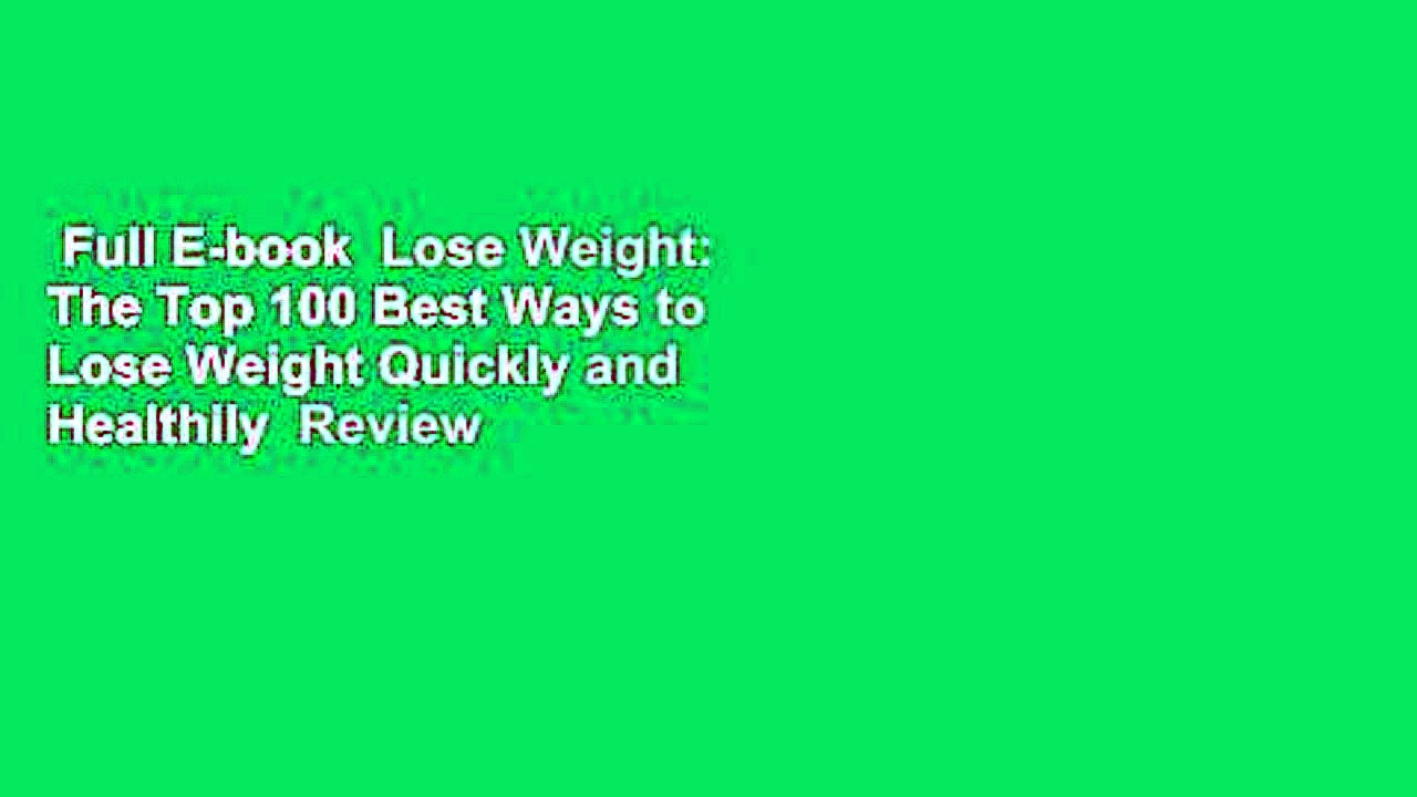 Full E-book  Lose Weight: The Top 100 Best Ways to Lose Weight Quickly and Healthily  Review
