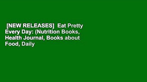 [NEW RELEASES]  Eat Pretty Every Day: (Nutrition Books, Health Journal, Books about Food, Daily