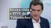 Rivera tilda a RTVE de 'Telesánchez'