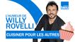 HUMOUR | Cuisiner pour les autres avec Christophe Michalak - L'humeur de Willy Rovelli
