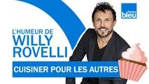 HUMOUR   Cuisiner pour les autres avec Christophe Michalak - L'humeur de Willy Rovelli