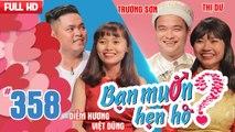 BẠN MUỐN HẸN HÒ Tập 358 UNCUT Việt Dũng - Diễm Hương Trường Sơn - Nguyễn Thị Dư