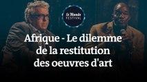 Afrique - Le dilème de la restitution des oeuvres d'art