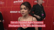 Sarah Hyland Asks Vanessa Hudgens To Be Her Bridesmaid