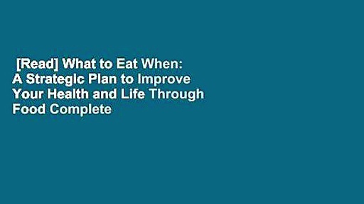 [Read] What to Eat When: A Strategic Plan to Improve Your Health and Life Through Food Complete