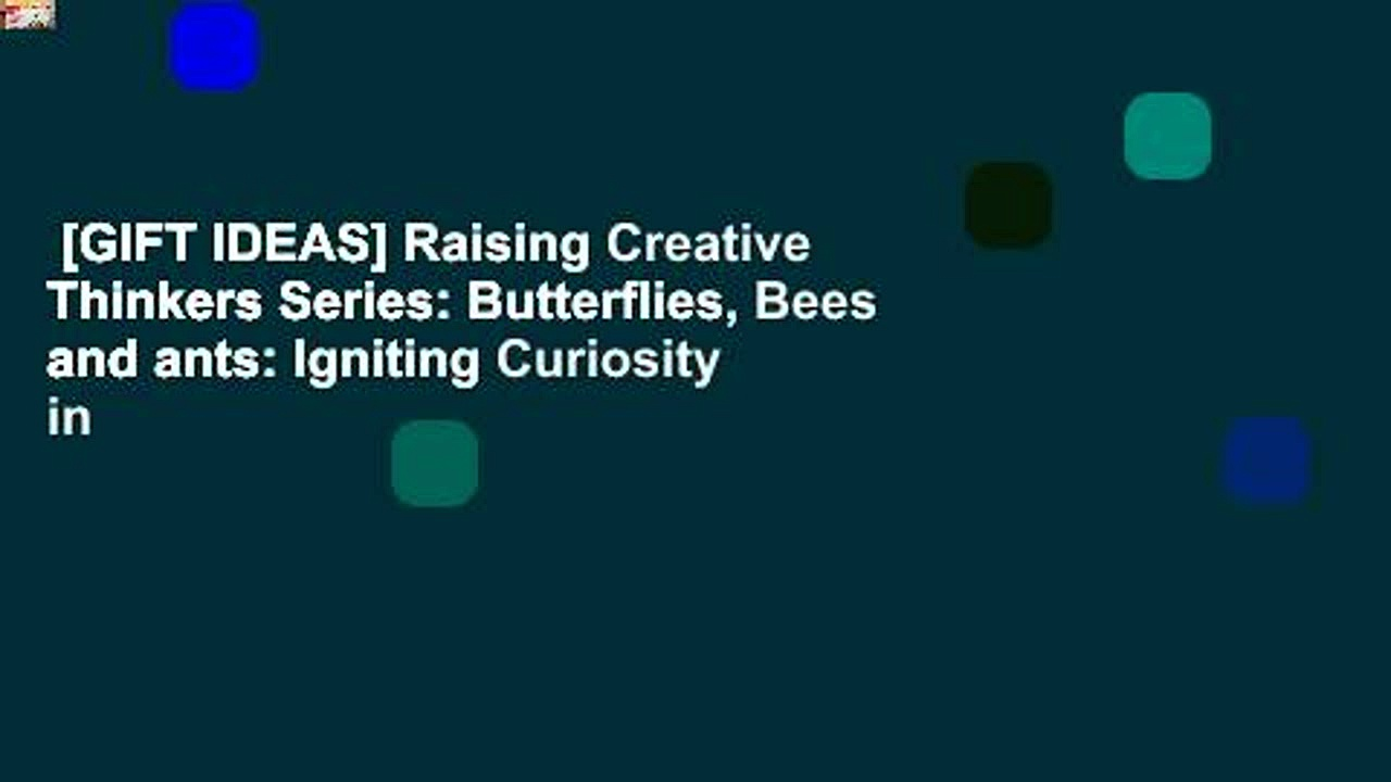 [GIFT IDEAS] Raising Creative Thinkers Series: Butterflies, Bees and ants: Igniting Curiosity in