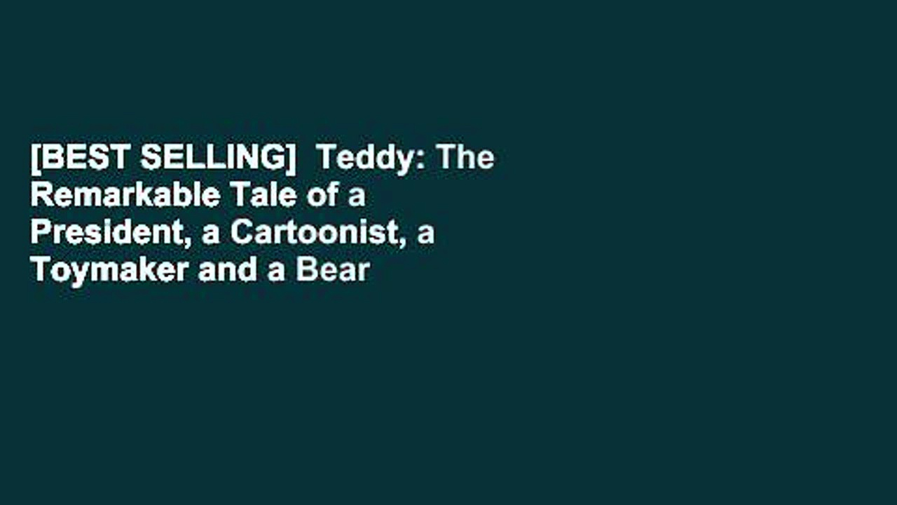 [BEST SELLING]  Teddy: The Remarkable Tale of a President, a Cartoonist, a Toymaker and a Bear