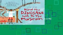 [NEW RELEASES]  How the Dinosaur Got to the Museum (How the . . . Got to the Museum)