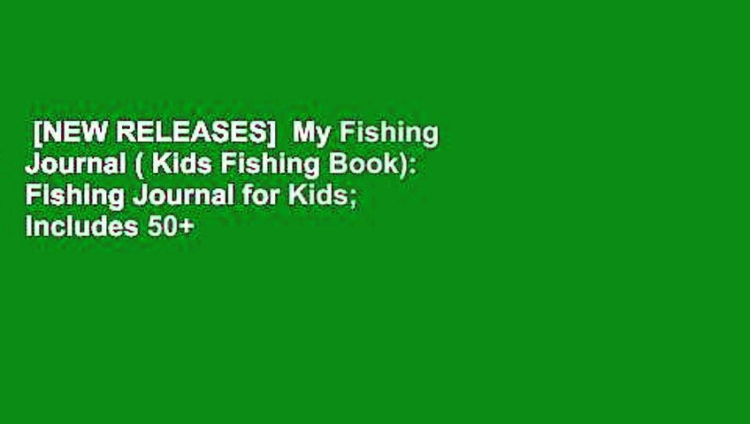 [NEW RELEASES]  My Fishing Journal ( Kids Fishing Book): Fishing Journal for Kids; Includes 50+