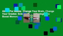About For Books  Change Your Brain, Change Your Grades: Science-Based Strategies to Boost Memory,
