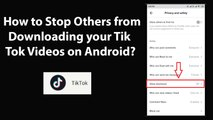How to Stop Others from Downloading your Tik Tok Videos on Android?