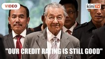 Our credit rating is still good, we're still being offered loans, says Dr M