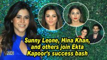 Sunny Leone, Hina Khan, and others join Ekta Kapoor's success bash