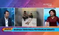 [DIALOG] Waspada Teror Pasca Penyerangan Wiranto, Perlu Normalisasi Terhadap Napi Teror