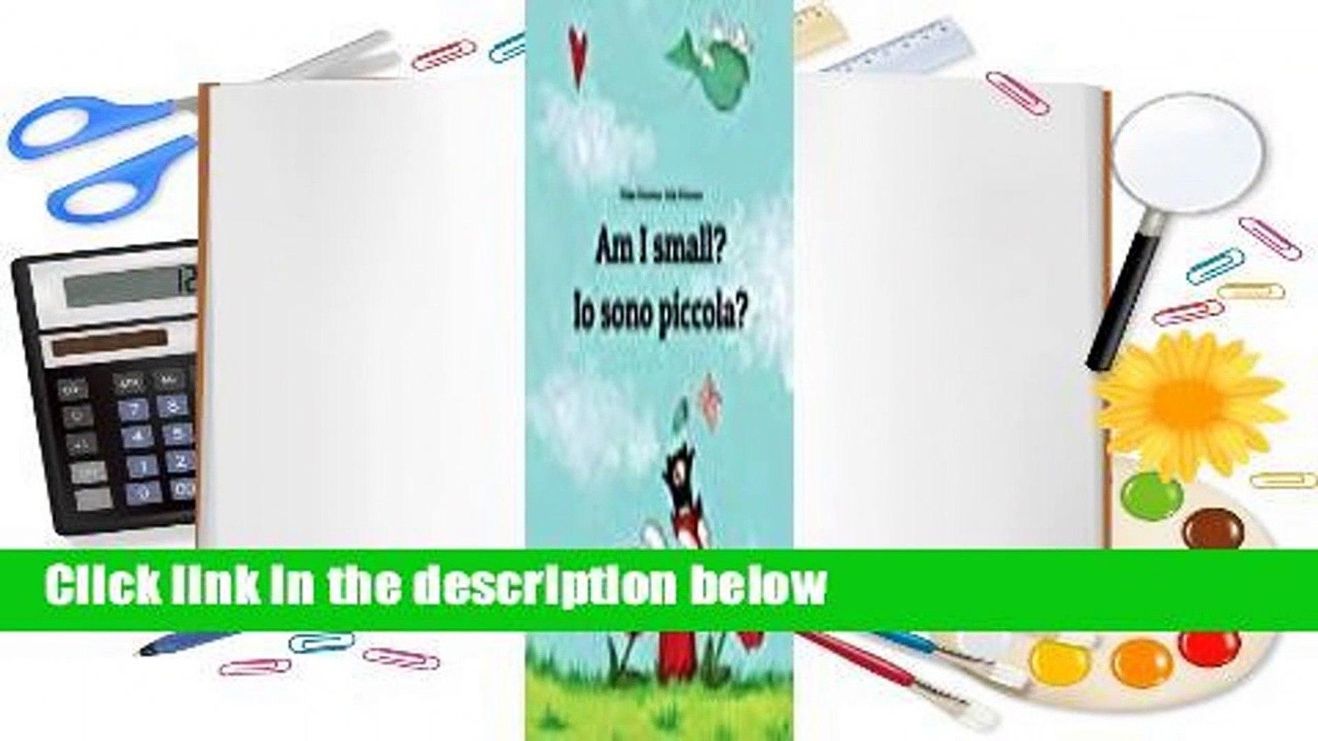 Io sono piccola? Childrens Picture Book English-Italian Bilingual Edition Am I small