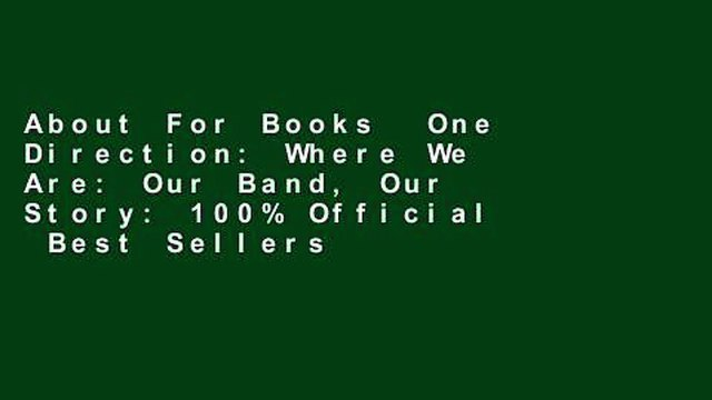 About For Books  One Direction: Where We Are: Our Band, Our Story: 100% Official  Best Sellers