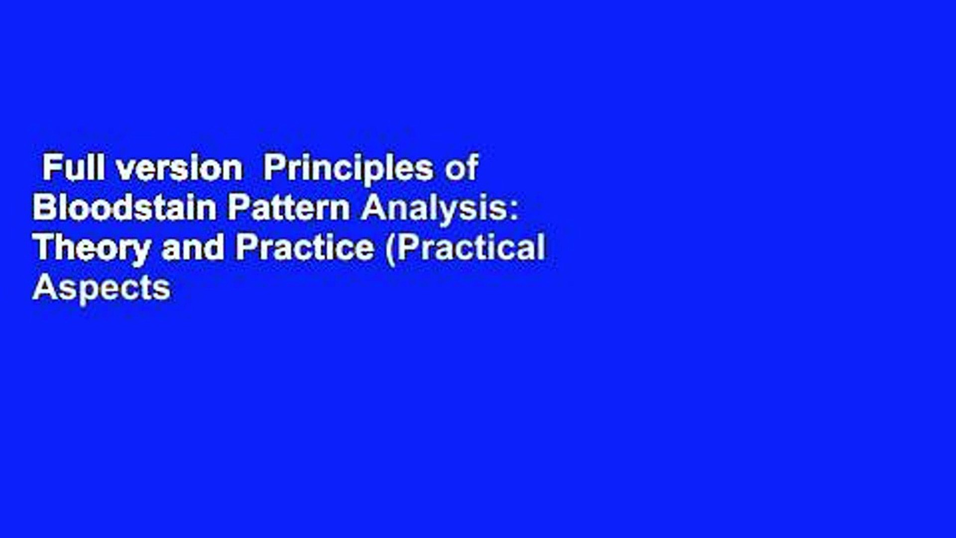 Full version  Principles of Bloodstain Pattern Analysis: Theory and Practice (Practical Aspects