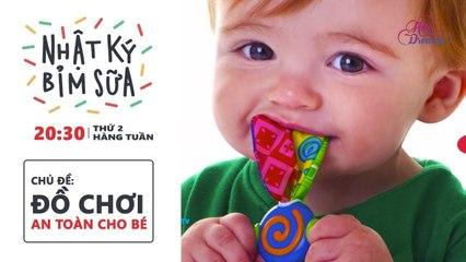 Nhật ký bỉm sữa Chủ đề tuần 10 Chọn đồ chơi an toàn cho con DreamsTV - 2018