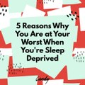 5 Reasons Why You Are at Your Worst When You're Sleep Deprived