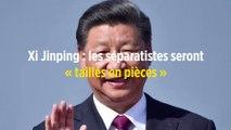 Xi Jinping : les séparatistes seront « taillés en pièces »