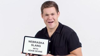 Adam DeVine Teaches You Nebraskan Slang