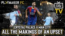 Fan TV   Crystal Palace v Man City: All the makings of another upset