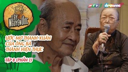 CÂY NGUYỆN ƯỚC - Tập 8 (Phần 1) Ước Mơ Thanh Xuân Của Ông Bà HTV3 DreamsTV - 2019