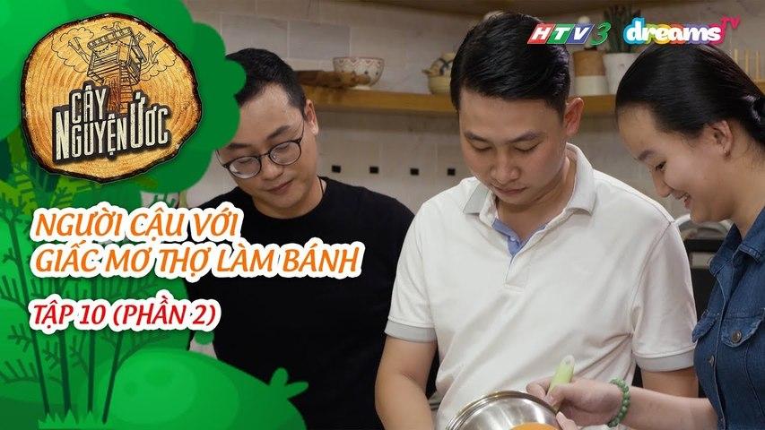 CÂY NGUYỆN ƯỚC - Tập 10 (Phần 2) GIẤC MƠ THỢ LÀM BÁNH HTV3 DreamsTV - 2019