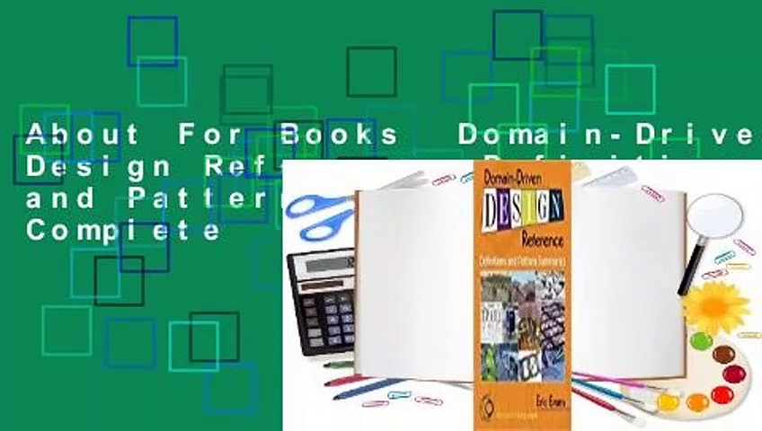 About For Books  Domain-Driven Design Reference: Definitions and Pattern Summaries Complete