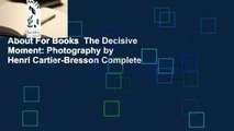 About For Books  The Decisive Moment: Photography by Henri Cartier-Bresson Complete