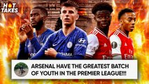 Arsenal's Youth Is BETTER Than Chelsea's Because... | #HotTakes