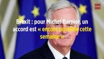 Brexit : pour Michel Barnier, un accord est « encore possible cette semaine »