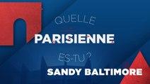 Quelle Parisienne es-tu, Sandy Baltimore ?