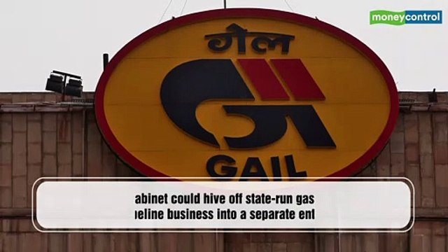 Cabinet to consider splitting GAIL; pipeline business not to be sold before 2022
