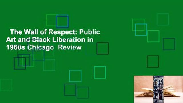 The Wall of Respect: Public Art and Black Liberation in 1960s Chicago  Review