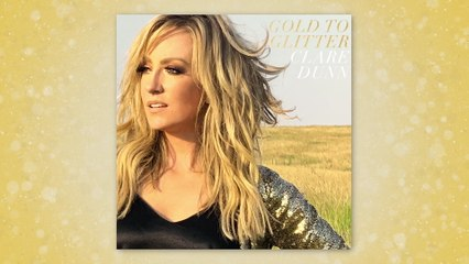Clare Dunn - Gold To Glitter