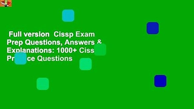 Full version  Cissp Exam Prep Questions, Answers & Explanations: 1000+ Cissp Practice Questions