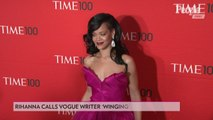 Rihanna Defends Writer Who Showed Up Without Questions to Her 'Vogue' Interview: It's 'Gangster'
