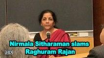 Nirmala Sitharaman slams Raghuram Rajan