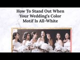 How to Stand out When Your Wedding's Color Motif Is All White