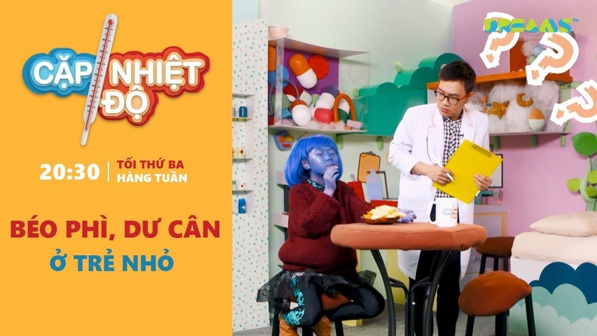 Cặp Nhiệt Độ - Chủ đề tuần 13- Dư cân, béo phì ở trẻ nhỏ - DreamsTV - 2018
