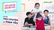 Trò Chuyện, Chuyện Trò - Chủ đề tuần 4- Trò chuyện về Tình yêu - DreamsTV - 2017